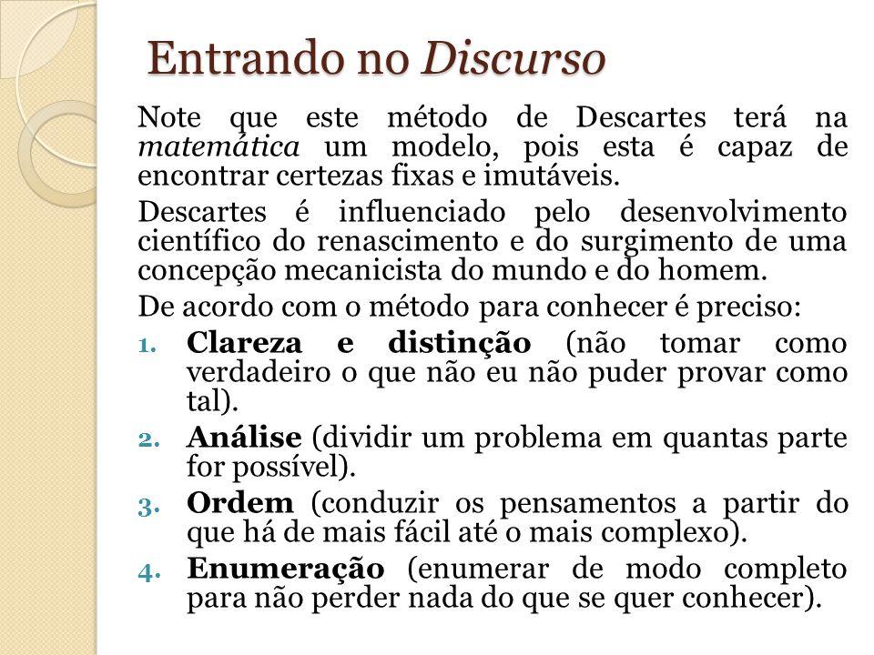 Entrando no Discurso Note que este método de Descartes terá na matemática um modelo, pois esta é capaz de encontrar certezas fixas e imutáveis.