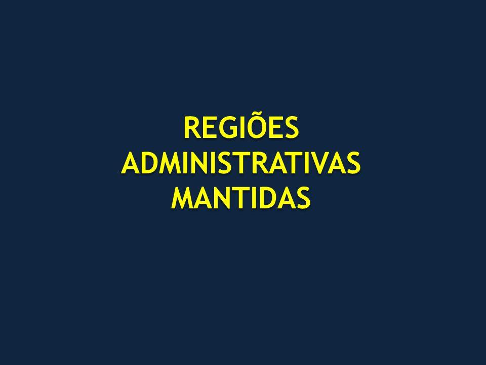REGIÕES ADMINISTRATIVAS MANTIDAS