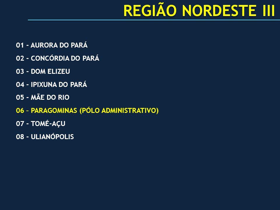 REGIÃO NORDESTE III 01 - AURORA DO PARÁ 02 - CONCÓRDIA DO PARÁ