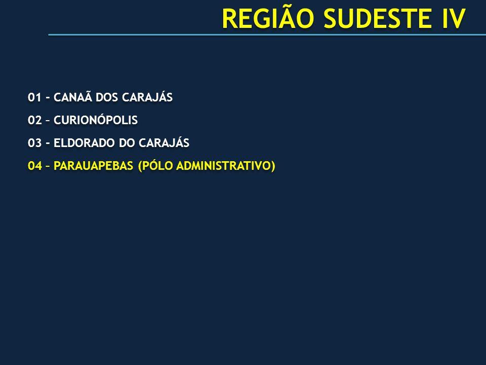 REGIÃO SUDESTE IV 01 - CANAÃ DOS CARAJÁS 02 – CURIONÓPOLIS