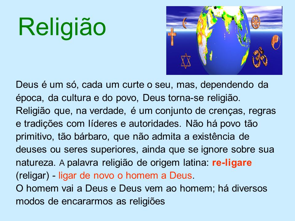 Religião Deus é um só, cada um curte o seu, mas, dependendo da
