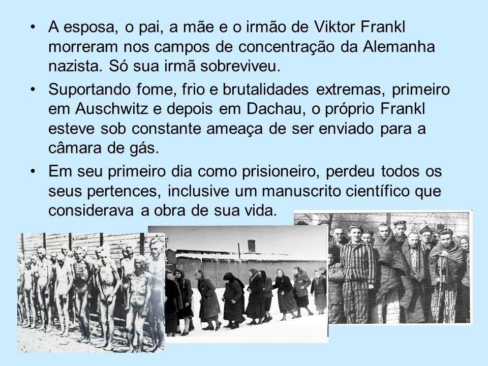 A esposa, o pai, a mãe e o irmão de Viktor Frankl morreram nos campos de concentração da Alemanha nazista. Só sua irmã sobreviveu.