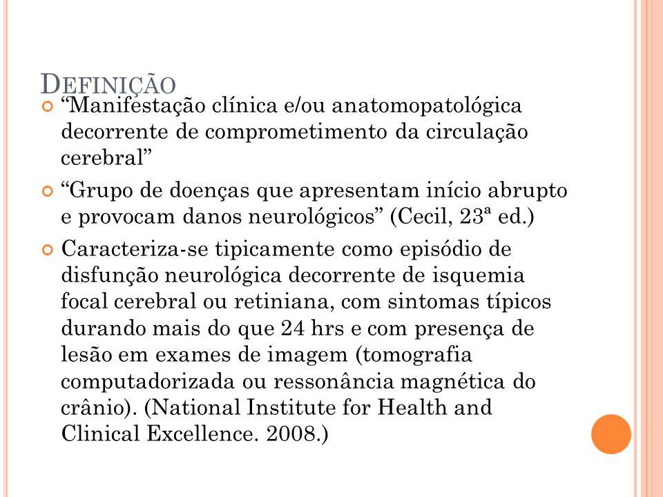 Definição Manifestação clínica e/ou anatomopatológica decorrente de comprometimento da circulação cerebral