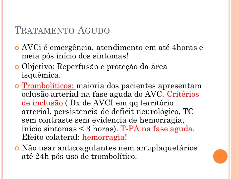 Tratamento Agudo AVCi é emergência, atendimento em até 4horas e meia pós início dos sintomas! Objetivo: Reperfusão e proteção da área isquêmica.