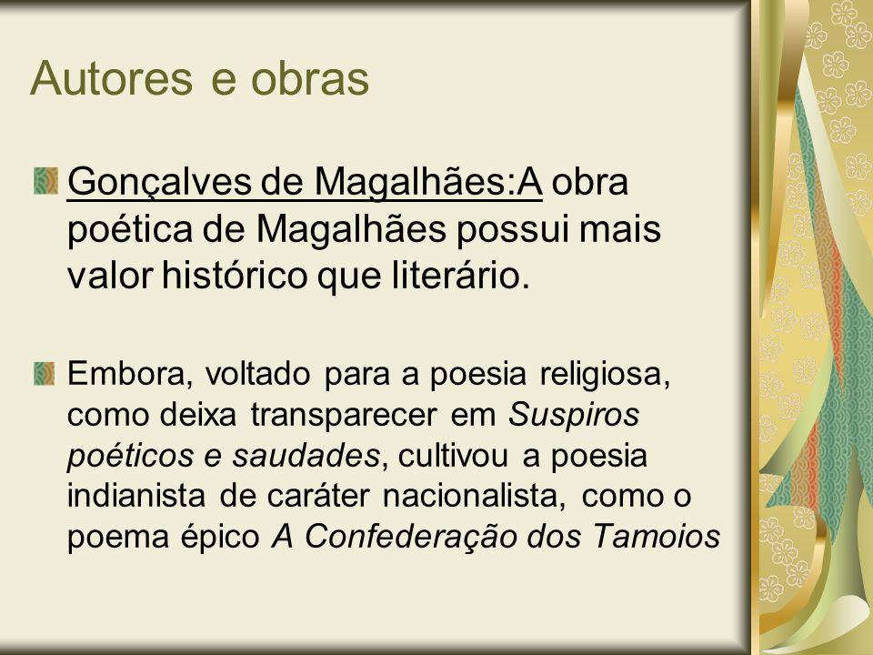 Autores e obras Gonçalves de Magalhães:A obra poética de Magalhães possui mais valor histórico que literário.