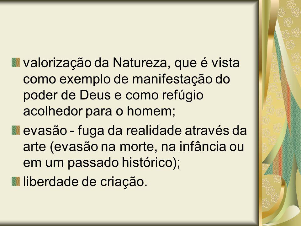 valorização da Natureza, que é vista como exemplo de manifestação do poder de Deus e como refúgio acolhedor para o homem;