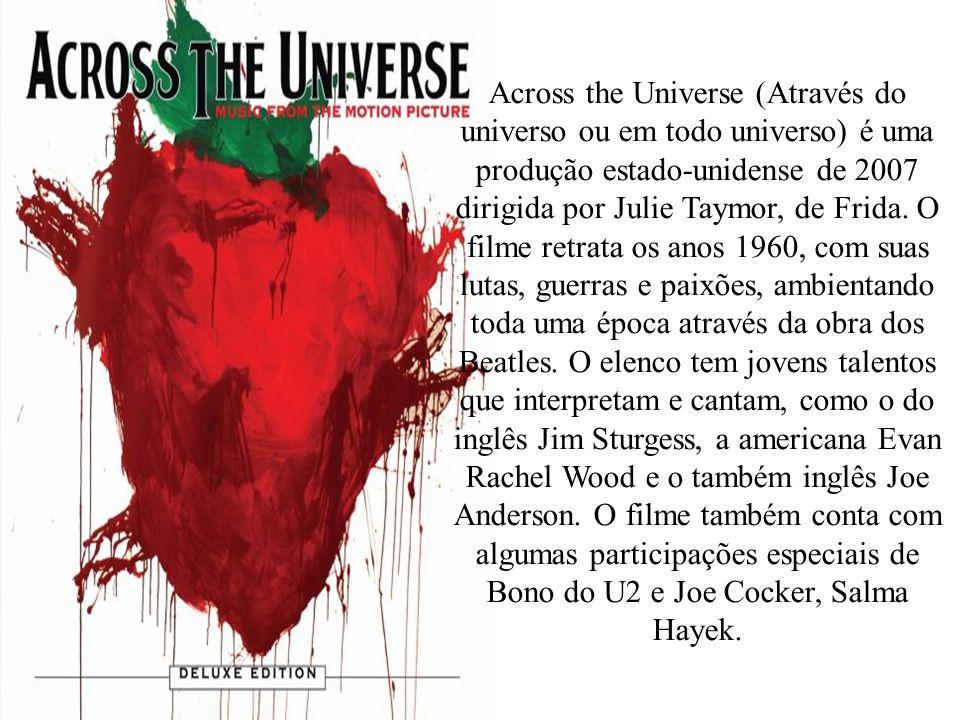 Across the Universe (Através do universo ou em todo universo) é uma produção estado-unidense de 2007 dirigida por Julie Taymor, de Frida.