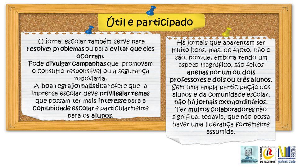 Útil e participado O jornal escolar também serve para resolver problemas ou para evitar que eles ocorram.