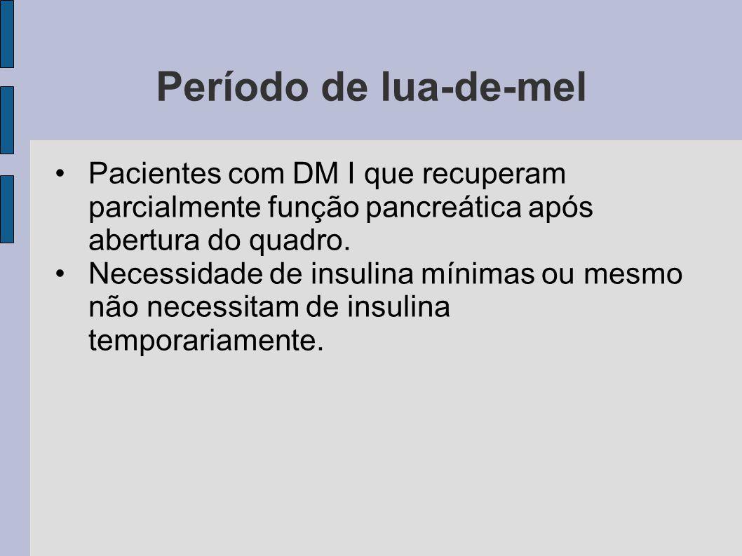 Período de lua-de-mel Pacientes com DM I que recuperam parcialmente função pancreática após abertura do quadro.