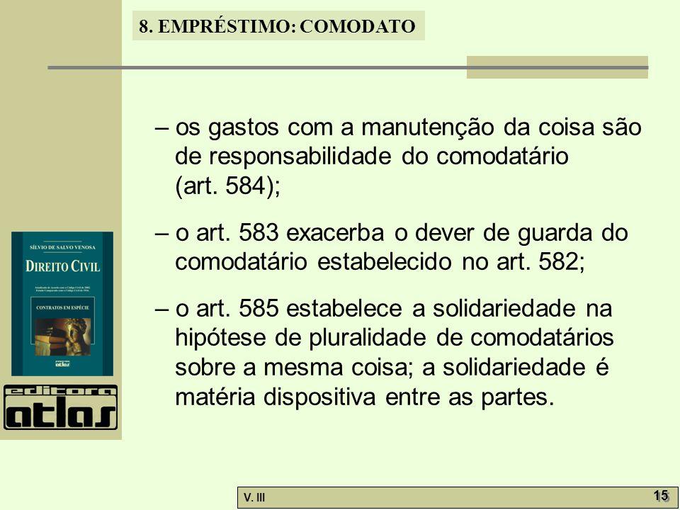 – os gastos com a manutenção da coisa são de responsabilidade do comodatário