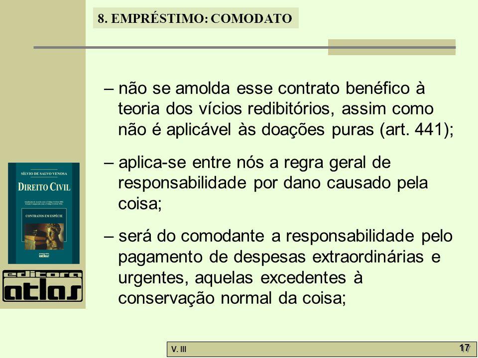 – não se amolda esse contrato benéfico à teoria dos vícios redibitórios, assim como não é aplicável às doações puras (art. 441);