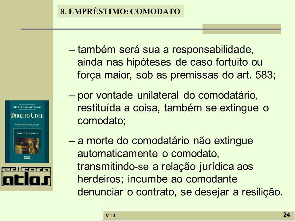 – também será sua a responsabilidade, ainda nas hipóteses de caso fortuito ou força maior, sob as premissas do art. 583;