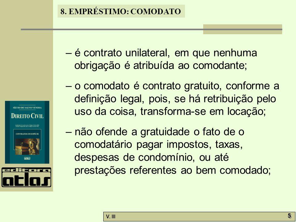 – é contrato unilateral, em que nenhuma obrigação é atribuída ao comodante;