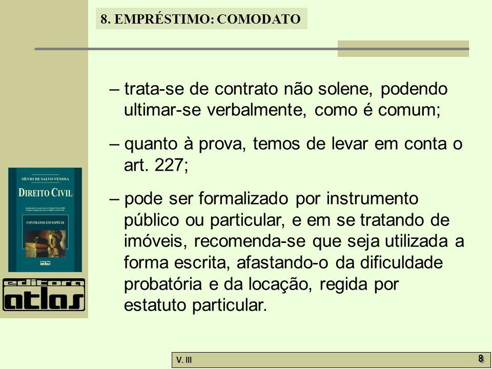– trata-se de contrato não solene, podendo ultimar-se verbalmente, como é comum;