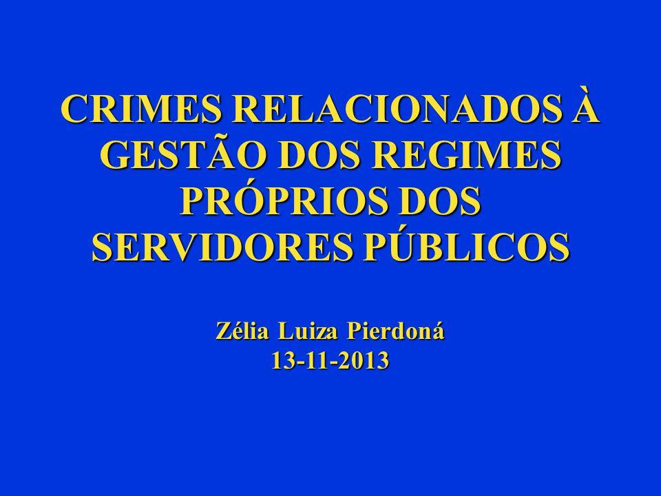 CRIMES RELACIONADOS À GESTÃO DOS REGIMES PRÓPRIOS DOS SERVIDORES PÚBLICOS Zélia Luiza Pierdoná