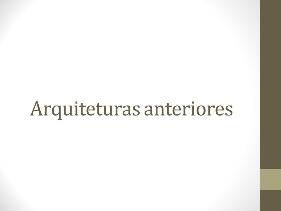 Arquiteturas anteriores