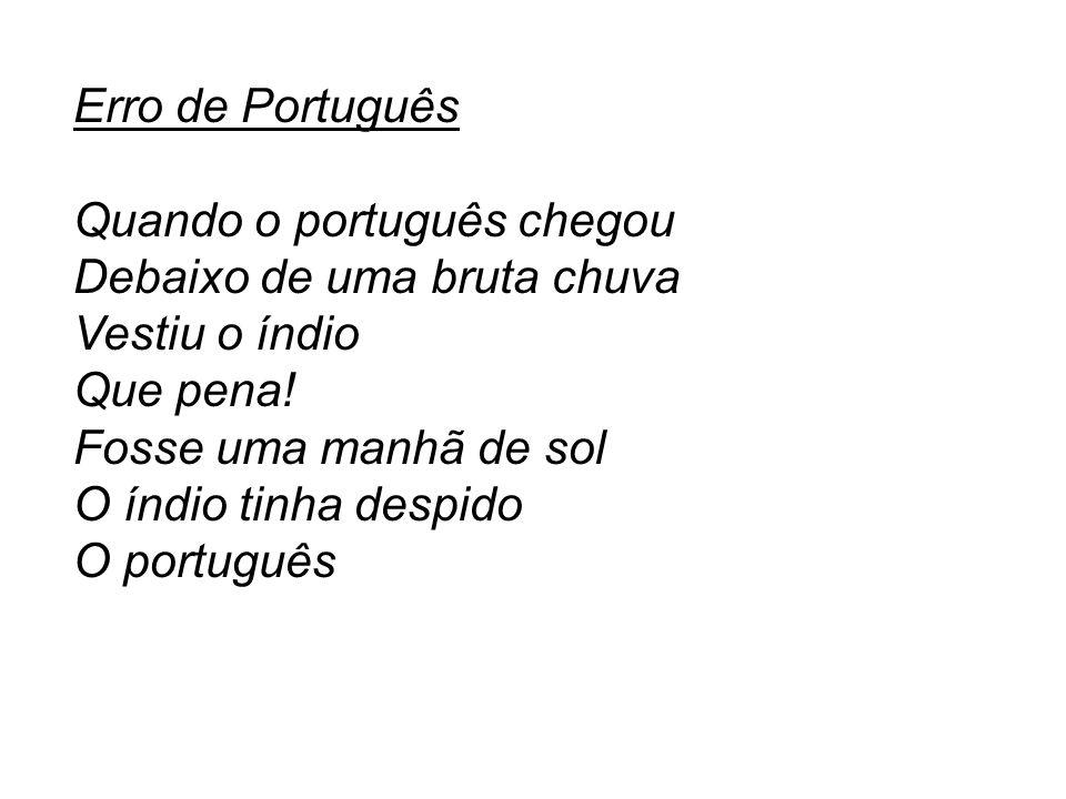 Erro de Português Quando o português chegou. Debaixo de uma bruta chuva. Vestiu o índio. Que pena!