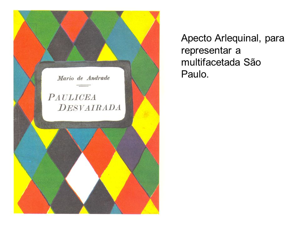 Apecto Arlequinal, para representar a multifacetada São Paulo.