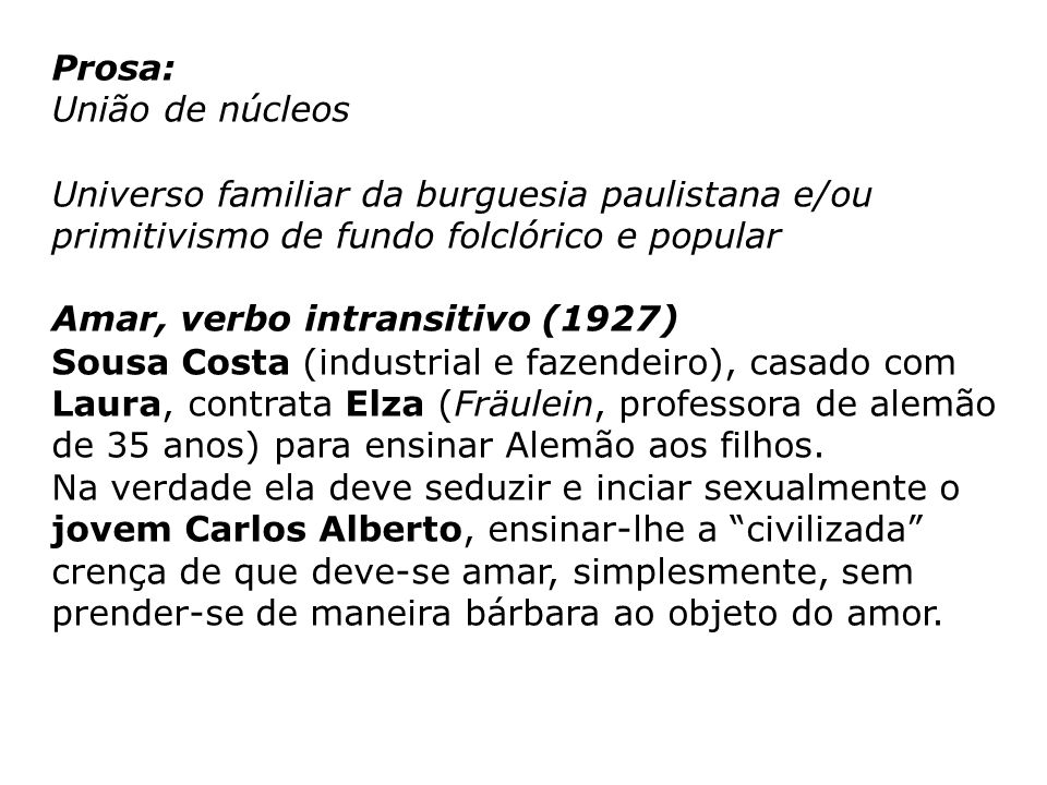 Prosa: União de núcleos. Universo familiar da burguesia paulistana e/ou primitivismo de fundo folclórico e popular.