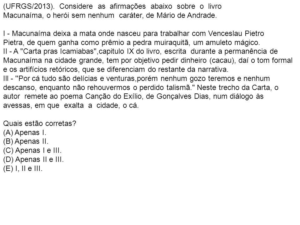 (UFRGS/2013). Considere as afirmações abaixo sobre o livro Macunaíma, o herói sem nenhum caráter, de Mário de Andrade.
