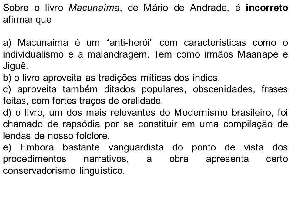 Sobre o livro Macunaíma, de Mário de Andrade, é incorreto afirmar que