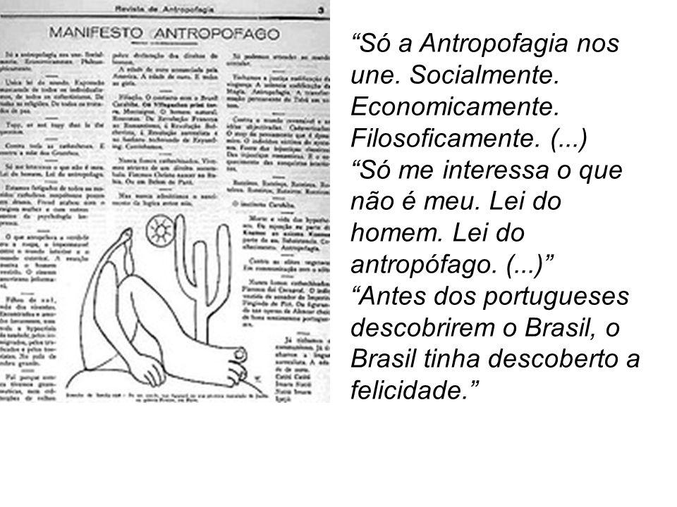 Só a Antropofagia nos une. Socialmente. Economicamente