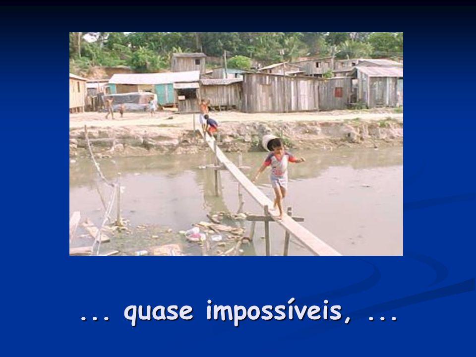 ... quase impossíveis, ...