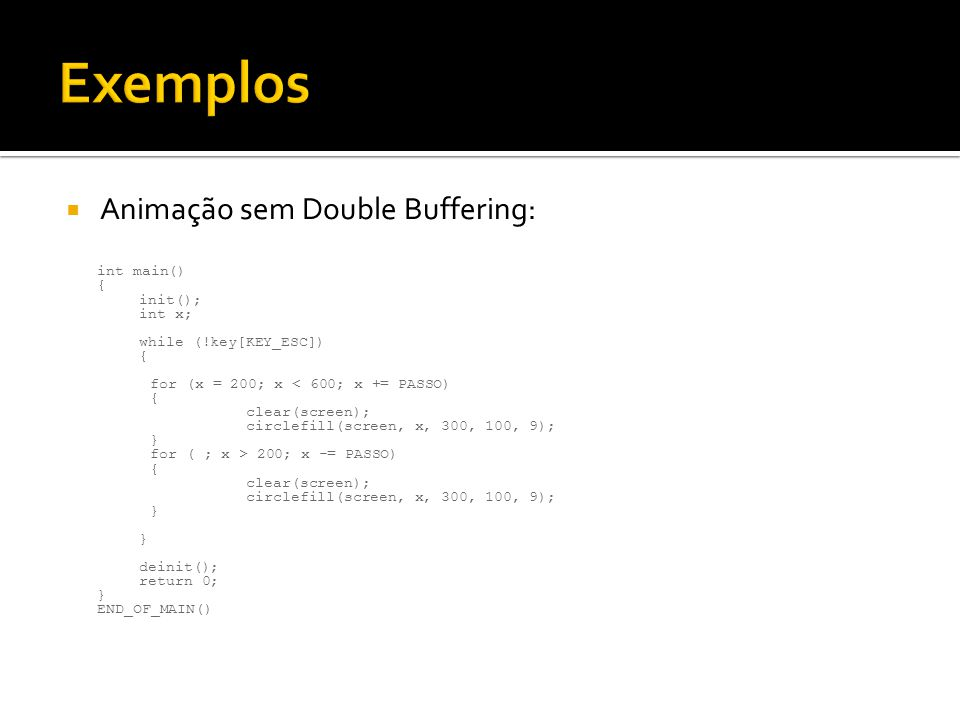 Exemplos Animação sem Double Buffering: int main() { init(); int x;