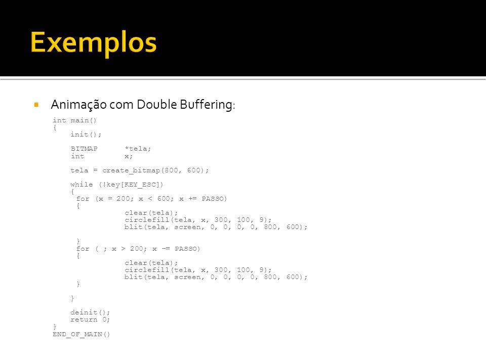 Exemplos Animação com Double Buffering: int main() { init();