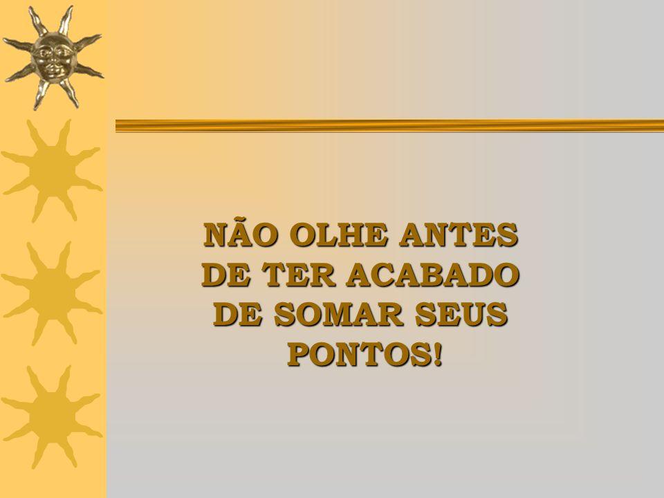 NÃO OLHE ANTES DE TER ACABADO DE SOMAR SEUS PONTOS!