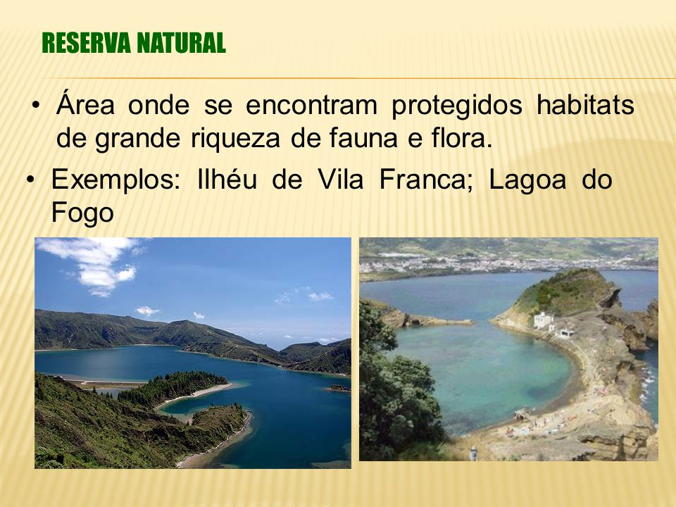 Exemplos: Ilhéu de Vila Franca; Lagoa do Fogo