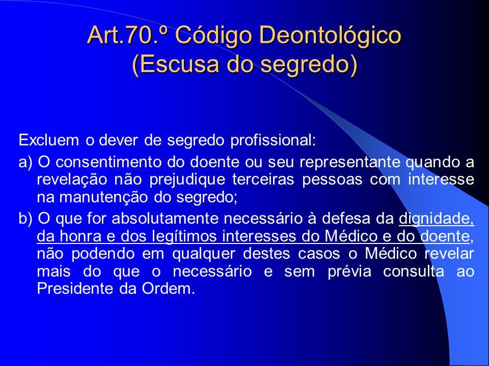 Art.70.º Código Deontológico (Escusa do segredo)