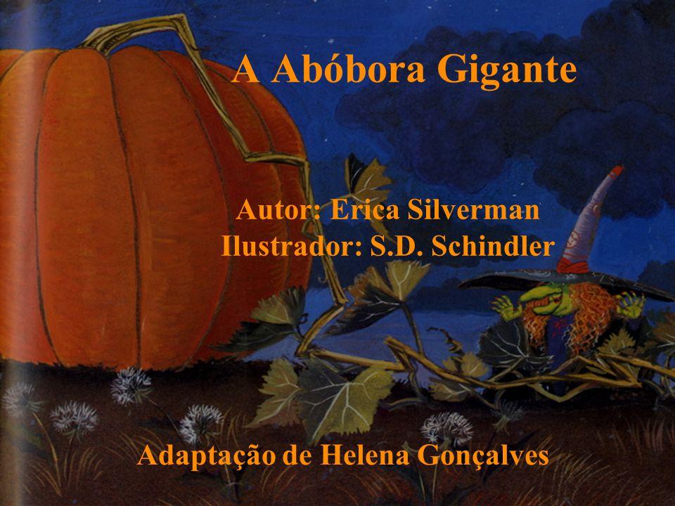 A Abóbora Gigante Autor: Erica Silverman Ilustrador: S.D. Schindler