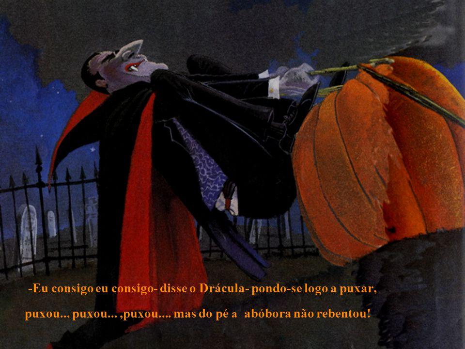 -Eu consigo eu consigo- disse o Drácula- pondo-se logo a puxar, puxou