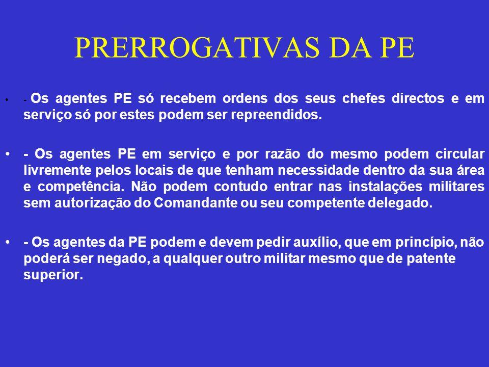 PRERROGATIVAS DA PE - Os agentes PE só recebem ordens dos seus chefes directos e em serviço só por estes podem ser repreendidos.