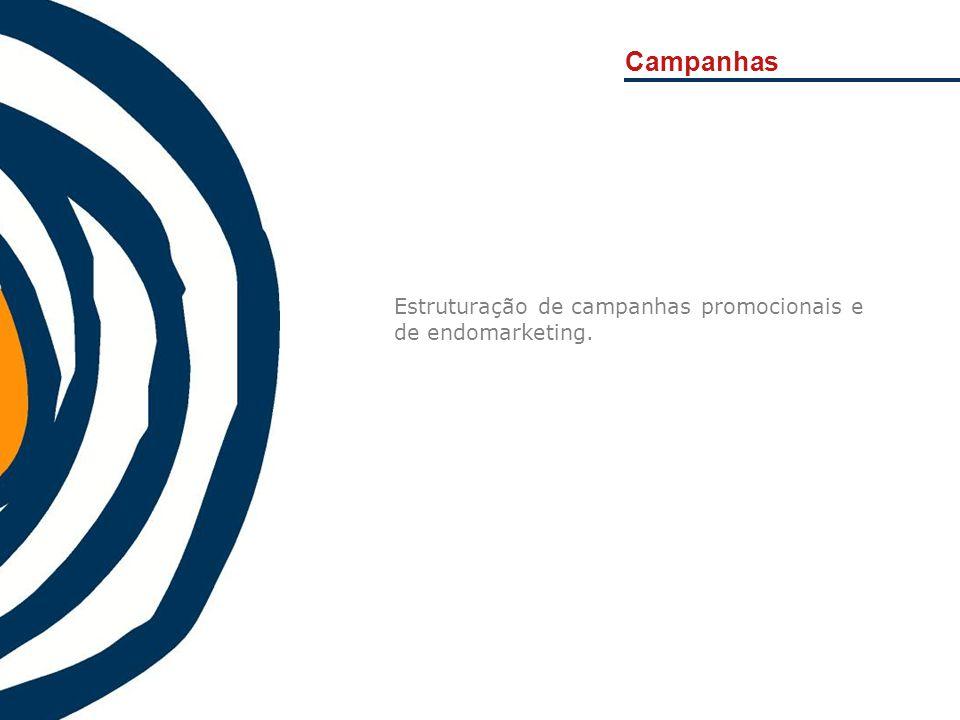 Campanhas Estruturação de campanhas promocionais e de endomarketing.