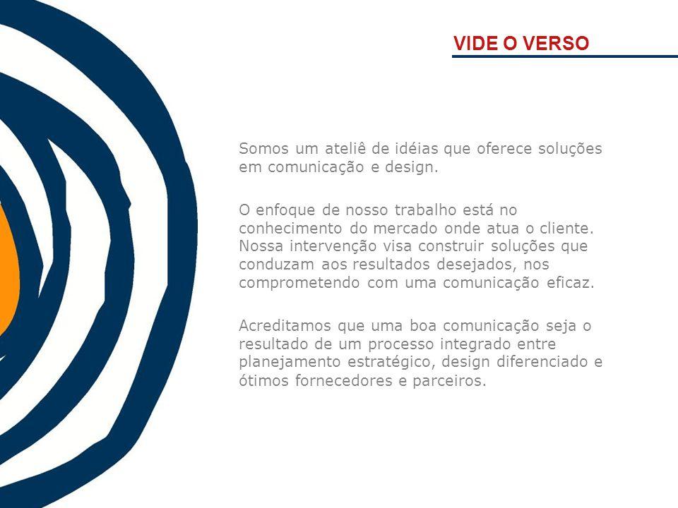 VIDE O VERSO Somos um ateliê de idéias que oferece soluções em comunicação e design.