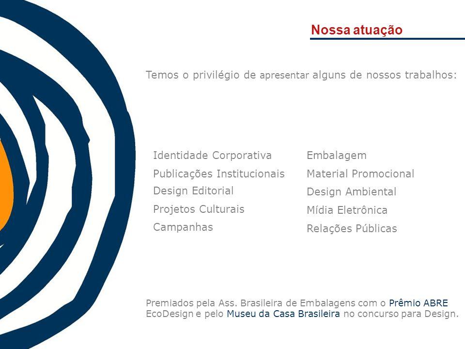Nossa atuação Premiados pela Ass. Brasileira de Embalagens com o Prêmio ABRE EcoDesign e pelo Museu da Casa Brasileira no concurso para Design.