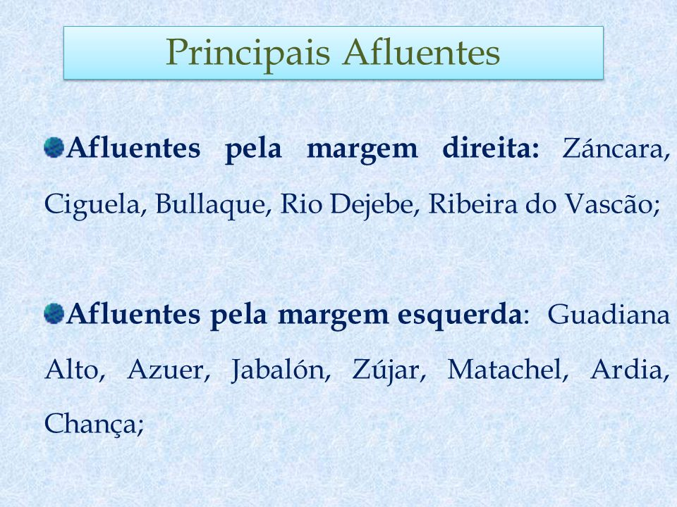 Principais Afluentes Afluentes pela margem direita: Záncara, Ciguela, Bullaque, Rio Dejebe, Ribeira do Vascão;