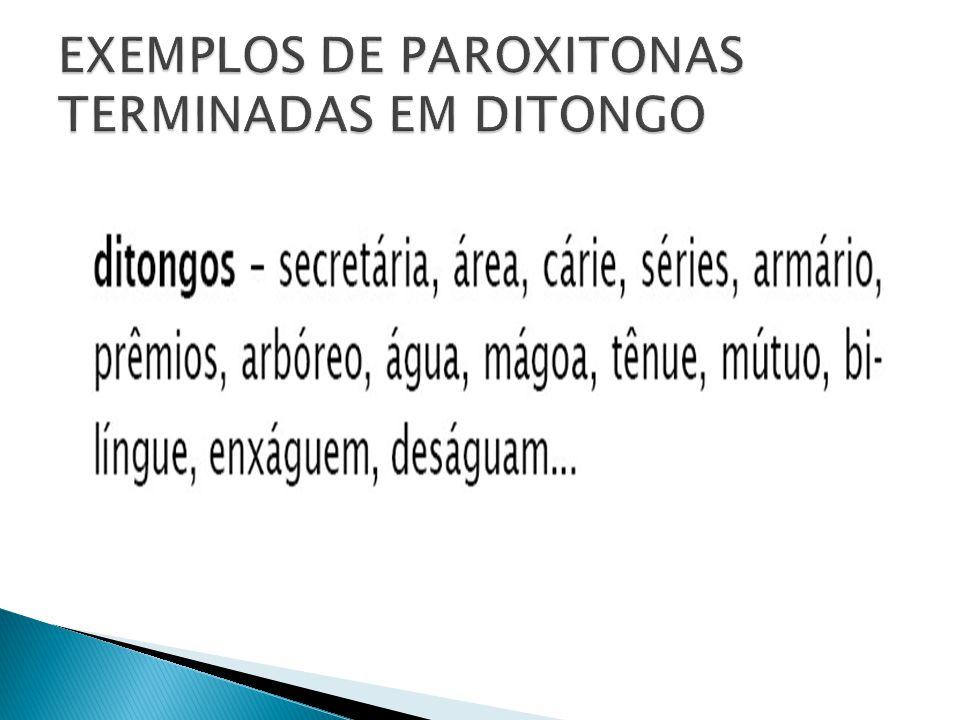 EXEMPLOS DE PAROXITONAS TERMINADAS EM DITONGO