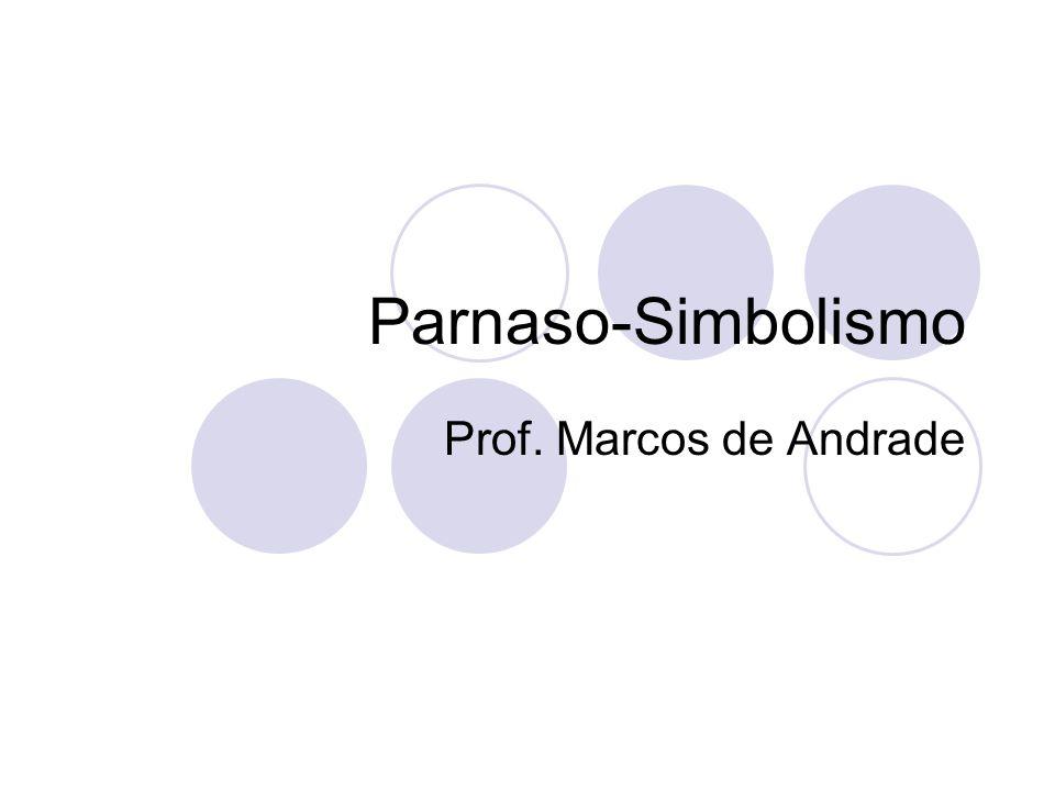 Parnaso-Simbolismo Prof. Marcos de Andrade