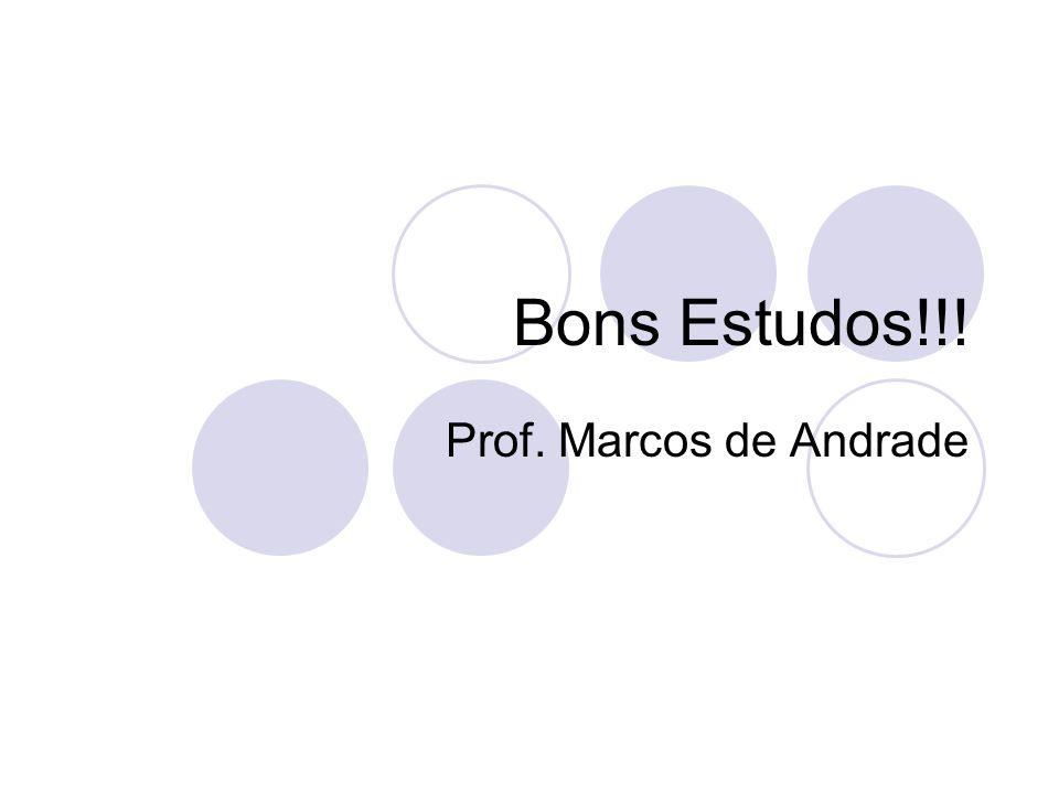 Bons Estudos!!! Prof. Marcos de Andrade