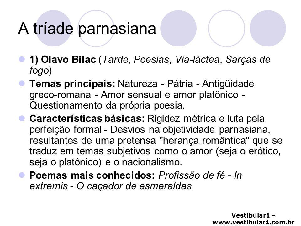 A tríade parnasiana 1) Olavo Bilac (Tarde, Poesias, Via-láctea, Sarças de fogo)