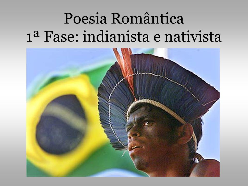 Poesia Romântica 1ª Fase: indianista e nativista