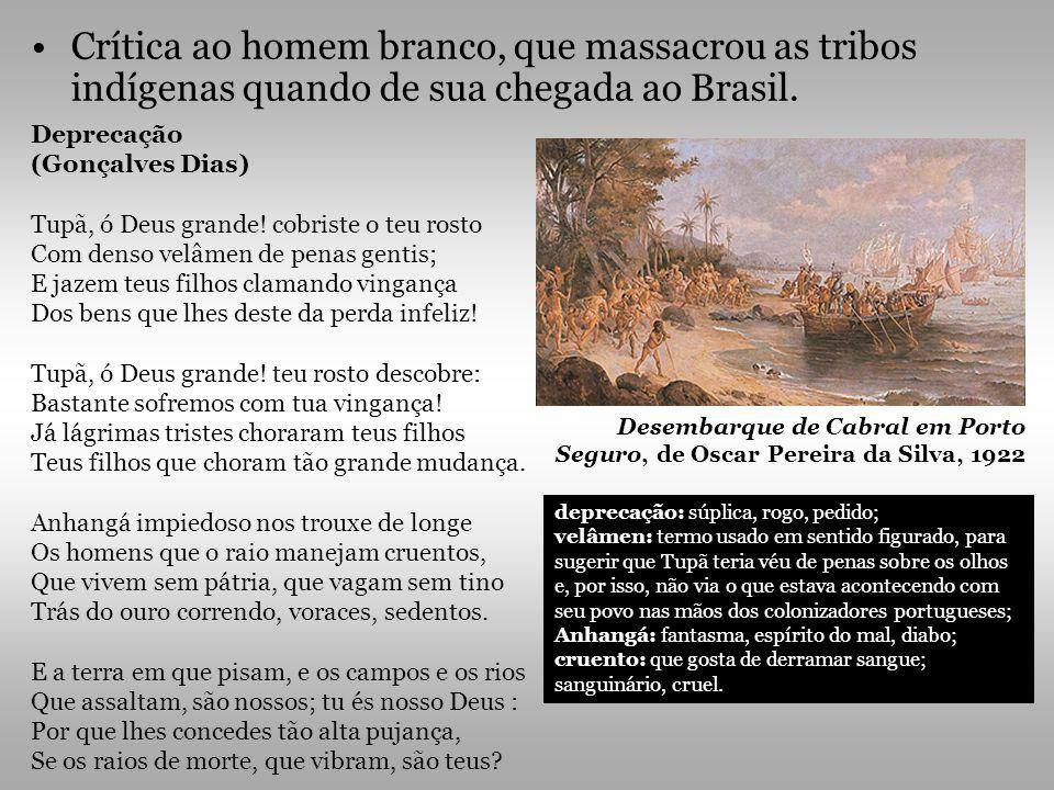 Crítica ao homem branco, que massacrou as tribos indígenas quando de sua chegada ao Brasil.