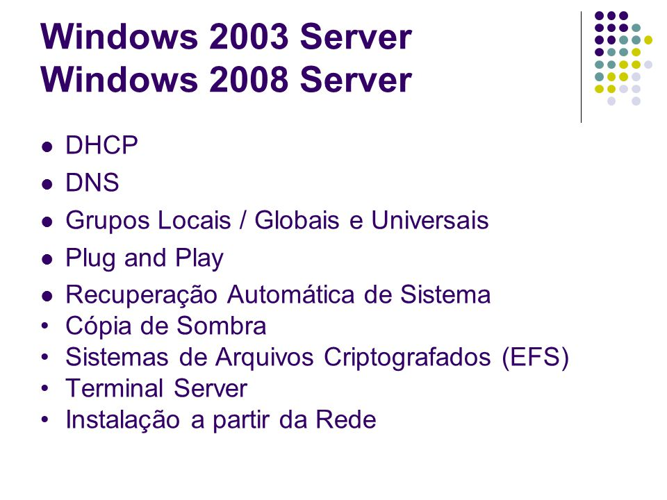 Windows 2003 Server Windows 2008 Server