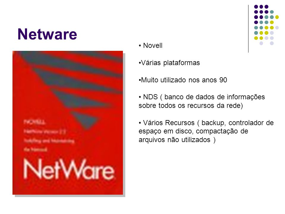 Netware Novell Várias plataformas Muito utilizado nos anos 90
