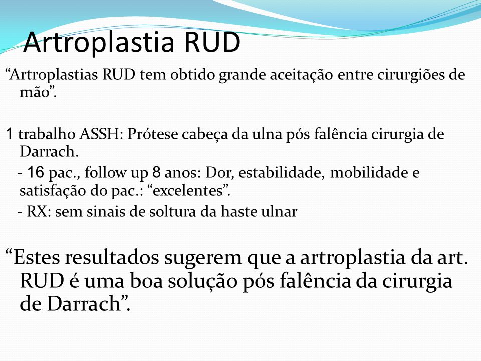 Artroplastia RUD Artroplastias RUD tem obtido grande aceitação entre cirurgiões de mão .