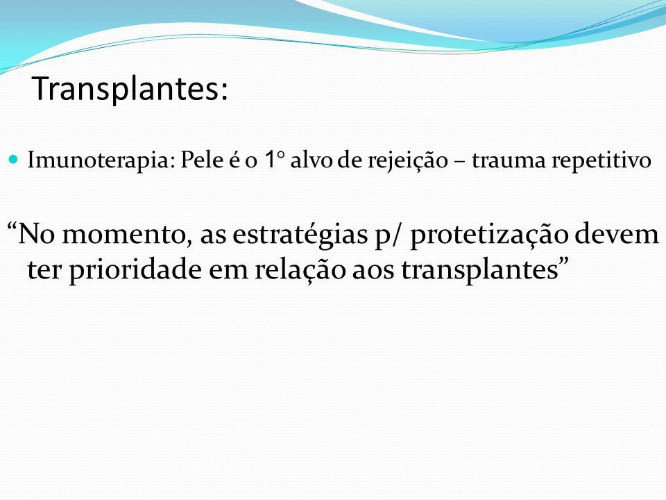 Transplantes: Imunoterapia: Pele é o 1° alvo de rejeição – trauma repetitivo.