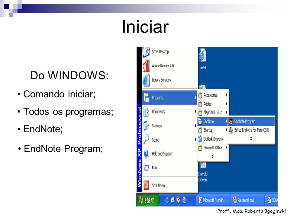 Iniciar Do WINDOWS: • Comando iniciar; • Todos os programas; • EndNote; • EndNote Program; Profª.